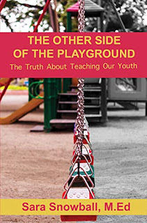 The Other Side of the Playground: The Truth About Teaching Our Youth - teachers and parents guide to elementary classrooms by Sara Snowball