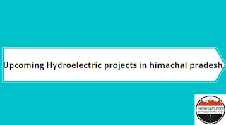 Upcoming Hydroelectric Projects In Himachal Pradesh