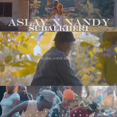 Video Aslay X Nandy - Subalkheri Mpenzi