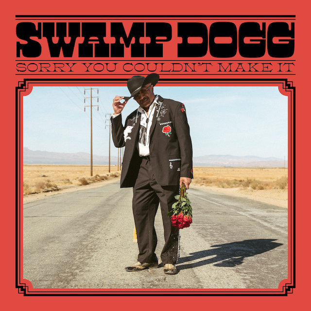 Swamp Dogg, Sorry You Couldn't Make It