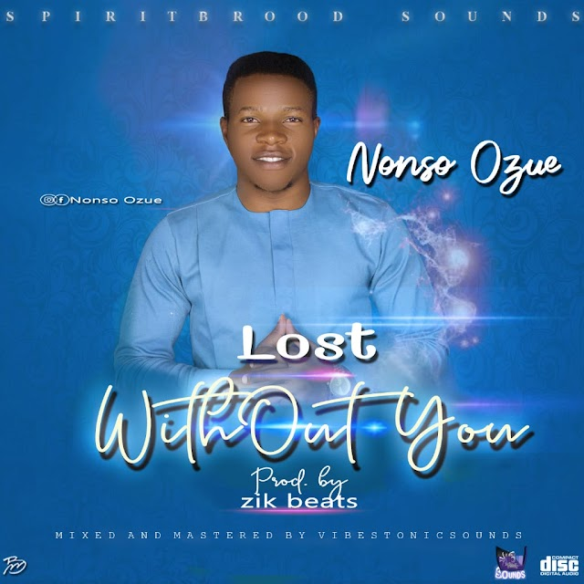 [Gospel music] Nonso Ozue – Lost Without You