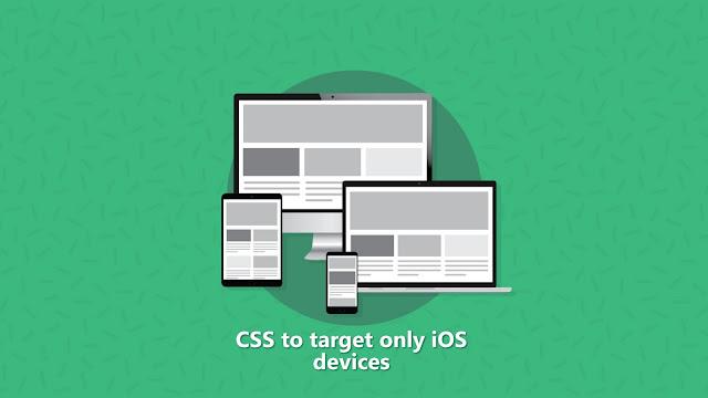 Cách để làm CSS chỉ hiển thị trên những thiết bị IOS cho web/blog
