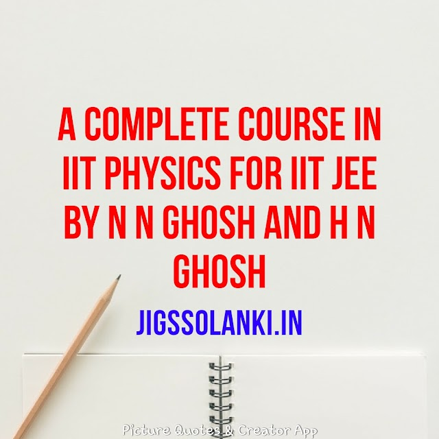 A COMPLETE COURSE IN IIT PHYSICS FOR IIT JEE BY N N GHOSH AND H N GHOSH