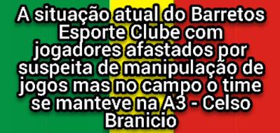 A situação atual do Barretos com jogadores afastados por suspeita de manipulações de jogos (Canal Celso Branicio)