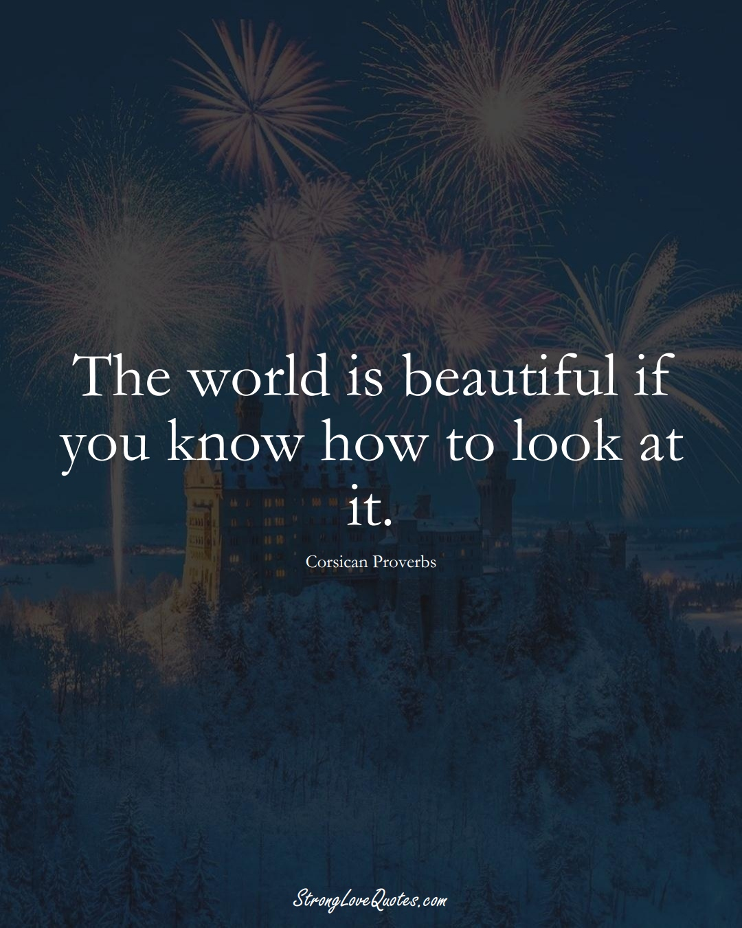 The world is beautiful if you know how to look at it. (Corsican Sayings);  #EuropeanSayings