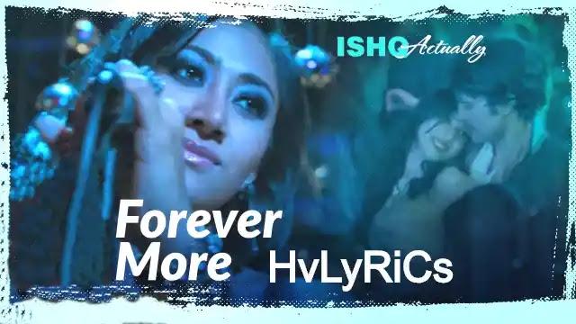 Forever More Lyrics, Forever More Lyrics Hindi, Forever More Lyrics Iishq Actually, Forever More Lyrics english, Forever More Lyrics Ann Mikal,