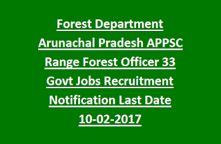 Forest Department Arunachal Pradesh APPSC Range Forest Officer 33 Govt Jobs Recruitment Notification Last Date 10-02-2017
