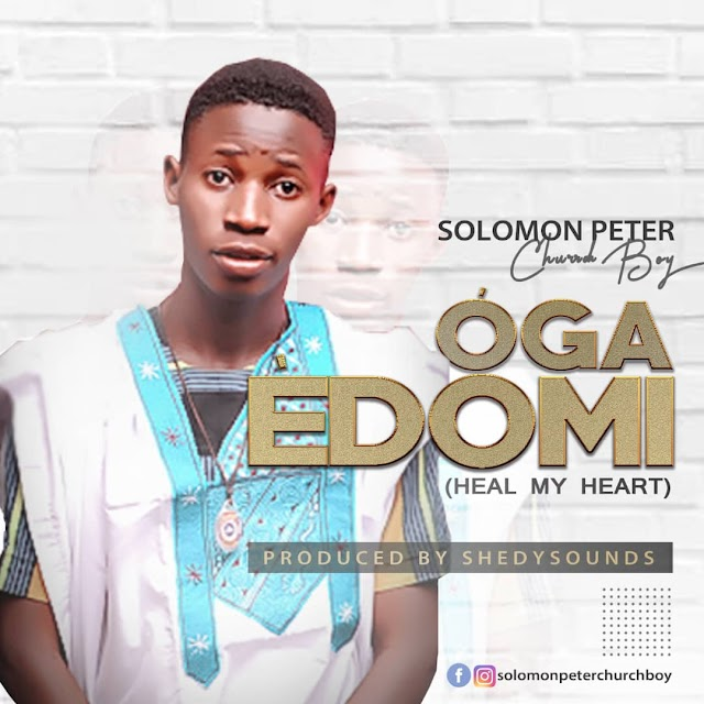 Music: SOLOMON PETER CHURCHBOY - Oga edomi che (Heal My Heart)