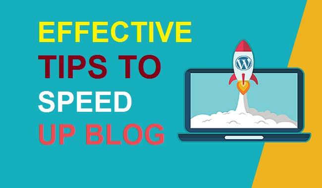 10+ Best Effective Tips To Speed Up Blog