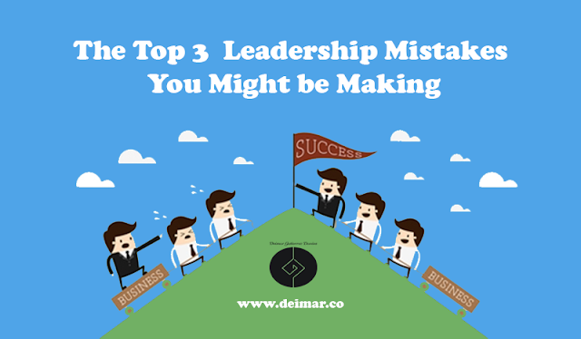 The Top 3  Leadership Mistakes You Might be Making