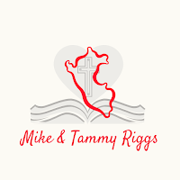 Mike & Tammy Riggs, your missionaries to Peru