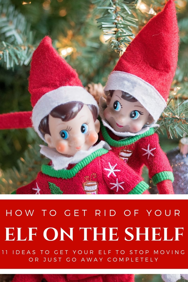 How to get rid of your elf on the shelf. Eleven ideas to get your elf to stop moving or to go away completely. #creativegreenchristmas #creativegreenliving #elfontheshelf #elfontheshelfideas