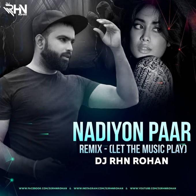 Nadiyon Paar (Remix) - DJ RHN Rohan