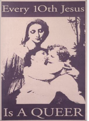 """Every 10th Jesus is a Queer"" poster by Eric Handel, based on Sainte Famille (The Holy Family) William-Adolphe Bouguereau, showing Mother Mary with Jesus and John the Baptist as children. From politicalgraphics.org"