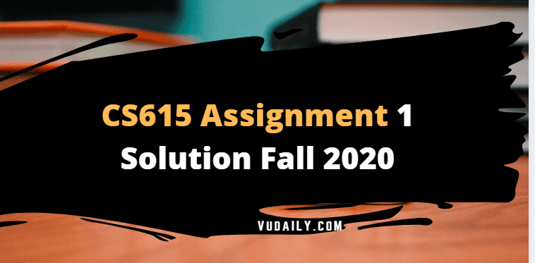 CS615 Assignment 1 Solution Fall 2020