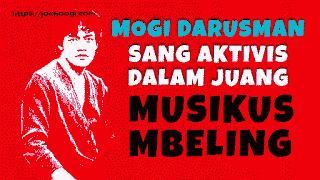 Mogi Darusman, Sang Aktivis Dalam Juang Musikus Mbeling