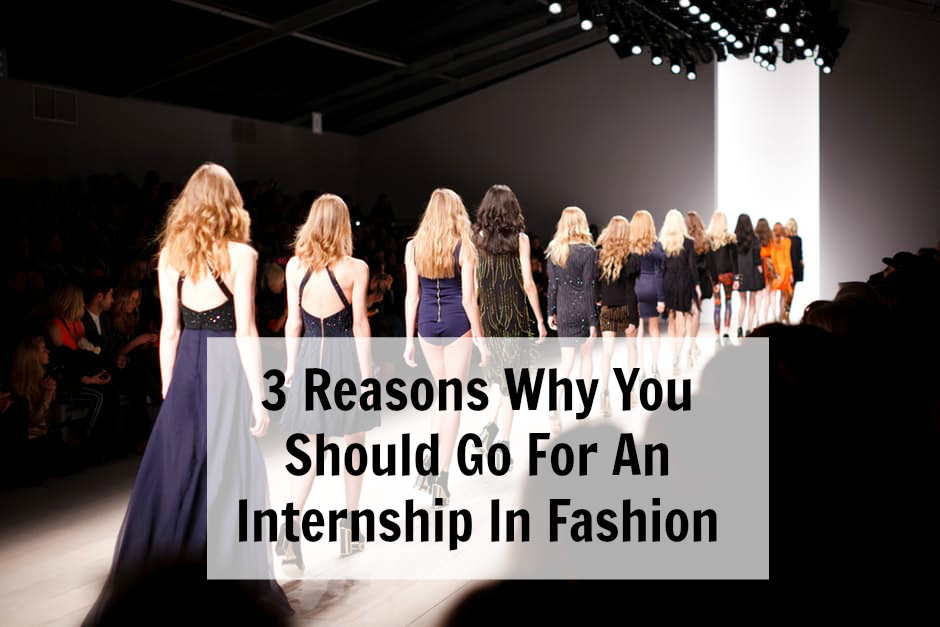 3 Reasons Why You Should Go For An Internship In Fashion