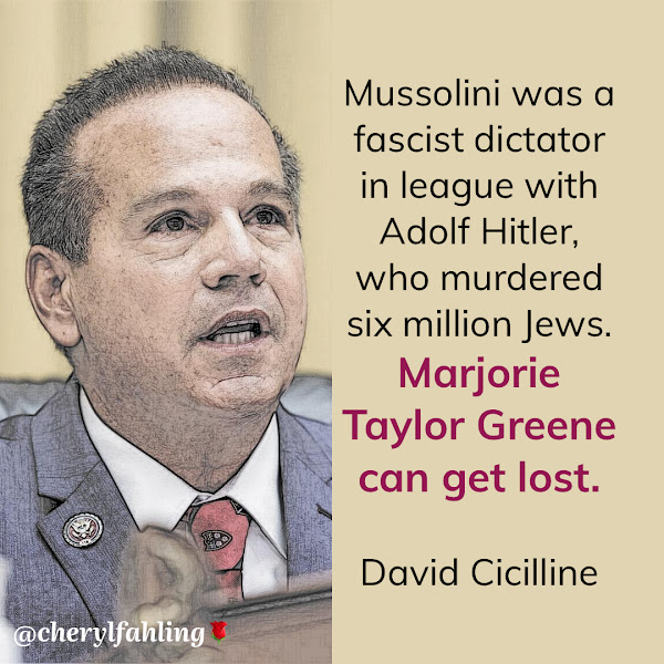Mussolini was a fascist dictator in league with Adolf Hitler, who murdered six million Jews. Marjorie Taylor Greene can get lost. — Rep. David Cicilline of Rhode Island, Chairman of the House Judiciary Subcommittee on Antitrust, Commercial and Administrative Law