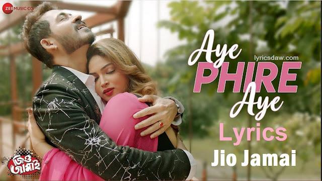 Aye Phire Aye Lyrics Jio Jamai