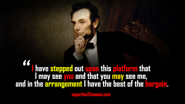 """""""I have stepped out upon this platform that I may see you and that you may see me, and in the arrangement, I have the best of the bargain."""""""