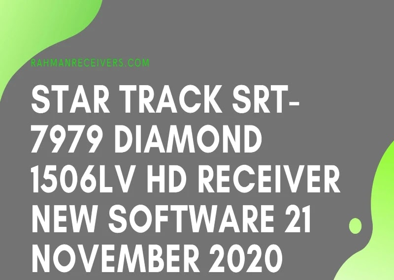 STAR TRACK SRT-7979 DIAMOND 1506LV HD RECEIVER NEW SOFTWARE 21 NOVEMBER 2020