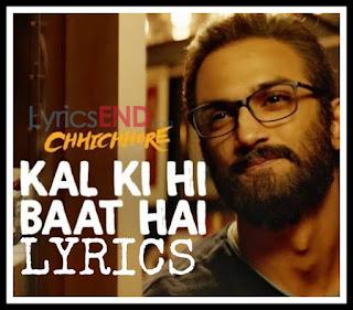 Kal Ki Hi Baat Hai Lyrics - K.K Chhichhore (2019)