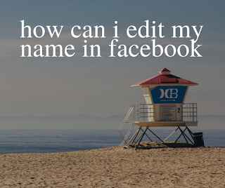 how can i edit my name in facebook
