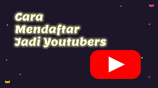 Cara Mendaftar Jadi Youtubers