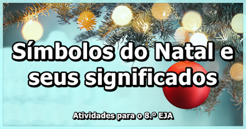 Símbolos do Natal e seus significados - Artes para o 8.º EJA