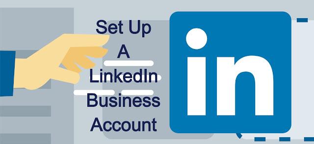 How Do You Set Up A LinkedIn Business Account?