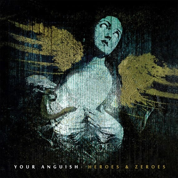 Your Anguish - Heroes & Zeroes