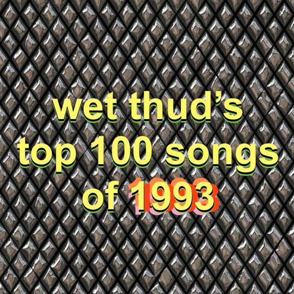 Wet Thud: Rewind: Wet Thud's Top 100 Songs of 1993