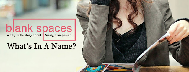 why did we name our magazine blank spaces?