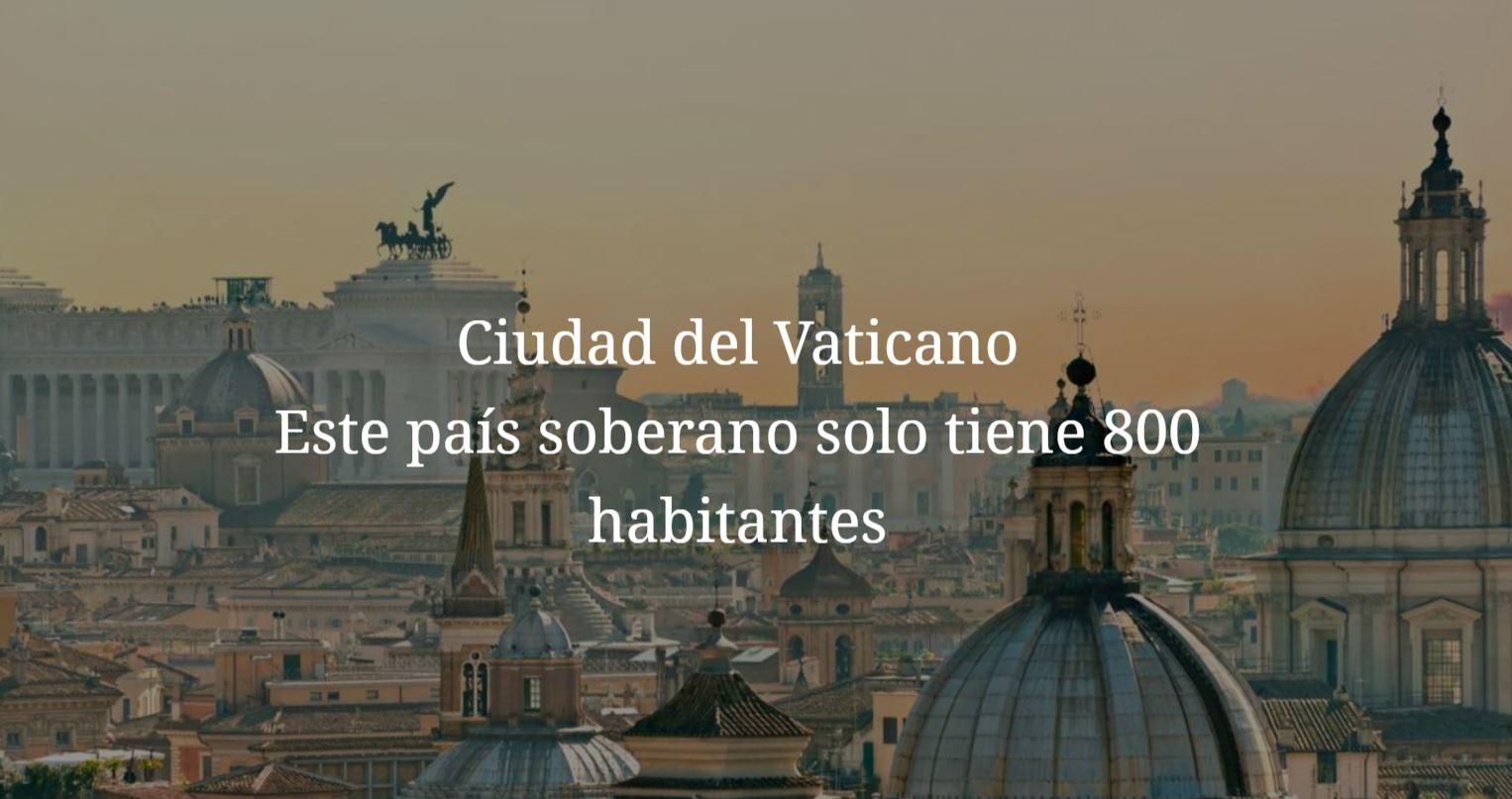 Ciudad del Vaticano, el pais menos poblado del mundo, el pais mas pequeño del mundo, el pais mas rico per capita del mundo, el pais con menor natalidad del mundo