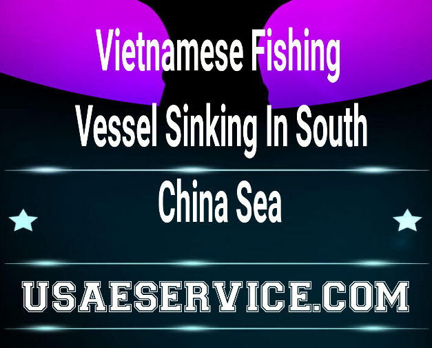 Vietnamese Vessel Sinking In South China Sea