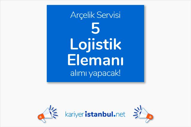 İstanbul Beylikdüzü'nde faaliyet gösteren Arçelik servisi 5 lojistik elemanı alımı yapacak. Detaylar kariyeristanbul.net'te!