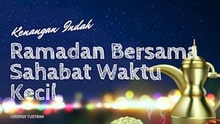 Kenangan ramadhan masa kecil