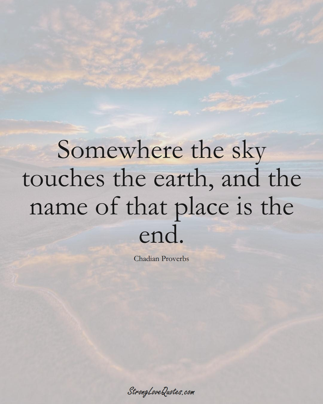 Somewhere the sky touches the earth, and the name of that place is the end. (Chadian Sayings);  #AfricanSayings