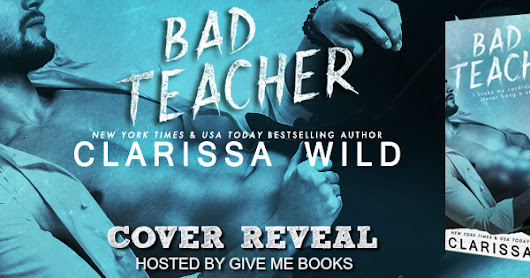 Cover Reveal ~ Bad Teacher by Clarissa Wild PLUS Giveaway!