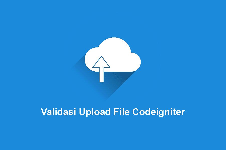 Membuat Validasi Upload File Codeigniter
