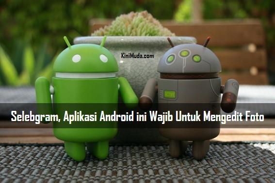 Selebgram, Aplikasi Android ini Wajib Untuk Mengedit Foto