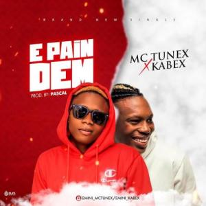 Download: Mc Tunex Ft. Kabex – E Pain Dem #Arewapublisize
