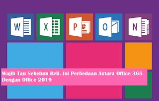 Mau Beli Microsoft Office. Cek Dulu Perbedaan Office 365 Dan Office 2019