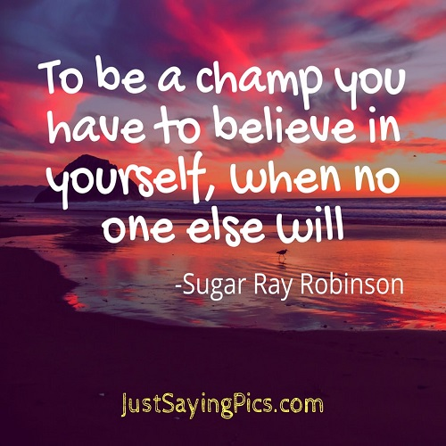 best-motivational-quotes-thoughts-To-be-a-champ-you have-to-believe-in-yourself-when no-one-else-will