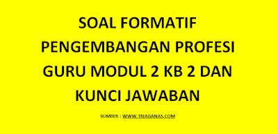 Soal Formatif Pengembangan Profesi Guru Modul 2 KB 2 dan Kunci Jawaban