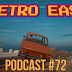 Retro East Podcast #72