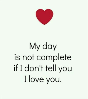 My day is not complete if I don't tell you I love you. #LoveQuotes #Love #Quotes #Thoughts #Romance #ILoveYou #You #I
