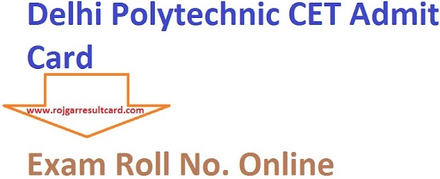 Delhi Polytechnic CET Admit Card 2019 Exam Roll No. at https://cetdelhi.nic.in/cetdelhi_candidate/HomePage.aspx