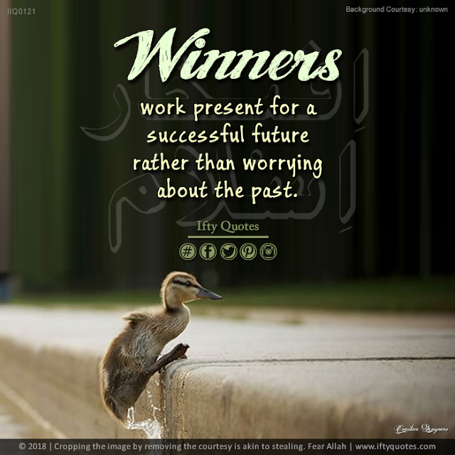 Ifty Quotes | Winners work present for a successful future, rather than worrying about the past | Iftikhar Islam