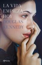 http://lecturasmaite.blogspot.com.es/2013/05/la-vida-empieza-hoy-de-douglas-kennedy.html